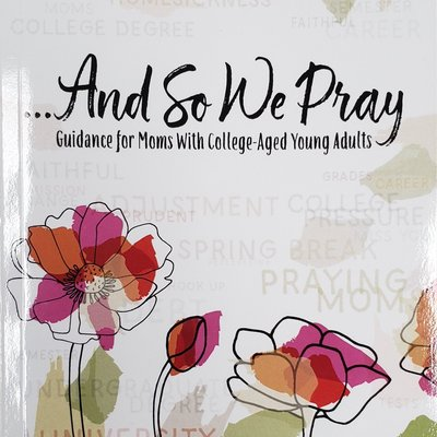 AND SO WE PRAY GUIDANCE FOR MOMS WITH COLLEGE-AGED ADULTS